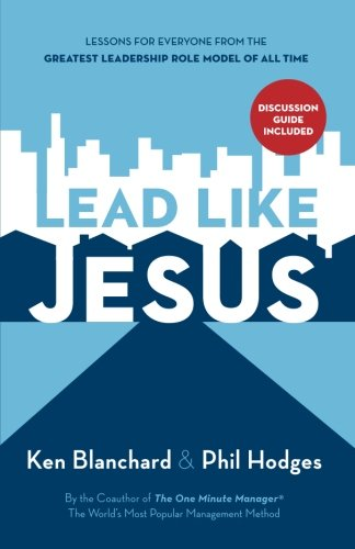 Lead Like Jesus by Ken Blanchard and Phil Hodges